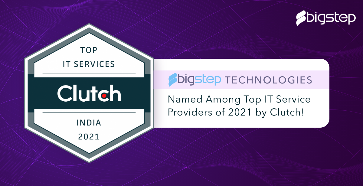 BigStep Technologies named among Top IT Service Providers of 2021 by Clutch!